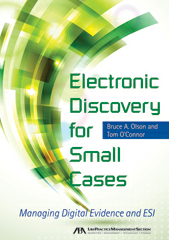 Electronic Discovery for Small Cases- Managing Digital Evidence and ESI